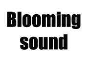 Blooming sound