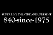 SUPER LIVE THEATRE AREA PRESENT 840-since-1975