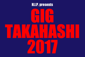 H.I.P. presents GIG TAKAHASHI 2017