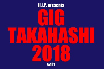 H.I.P. presents GIG TAKAHASHI 2018 vol.1