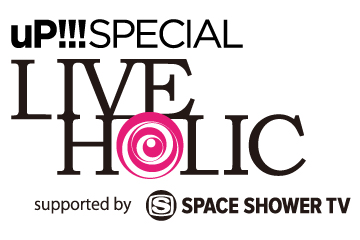 uP!!! SPECIAL LIVE HOLIC vol.18 supported by SPACE SHOWER TV
