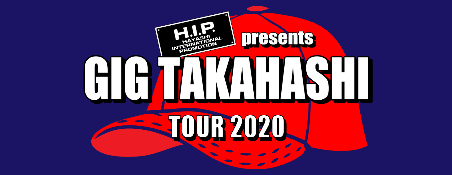 H.I.P. presents GIG TAKAHASHI tour 2020